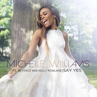 Michelle Williams – Say Yes (feat. Beyoncé & Kelly Rowland)