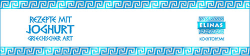 Blog-Event XCIX - Rezepte mit Joghurt griechischer Art plus 10 Elinas Probierpakete für Blogger und Leser zu gewinnen (Einsedeschluss 15. <span style=