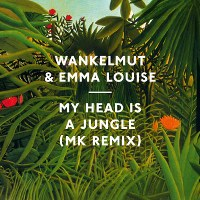 Wankelmut & Emma Louise – My Head Is a Jungle (MK Remix)