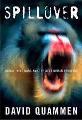Spillover Animal Infections and the Next Human Pandemic by David Quammen