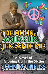 The Moon, Aquarius, JFK and Me