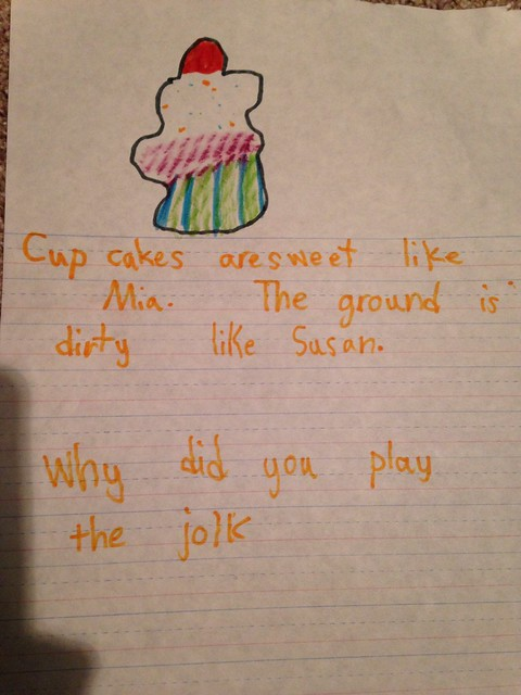 Cupcakes are sweet like Mia. The ground is dirty like Susan. Why did you play the jolk [sic]