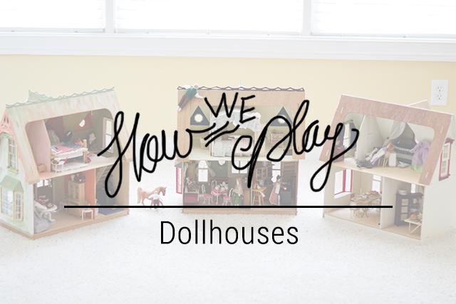 How We Play // Dollhouses