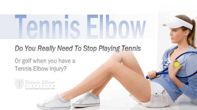 Can You Keep Playing Tennis Or Golf If You Have Tennis Elbow?