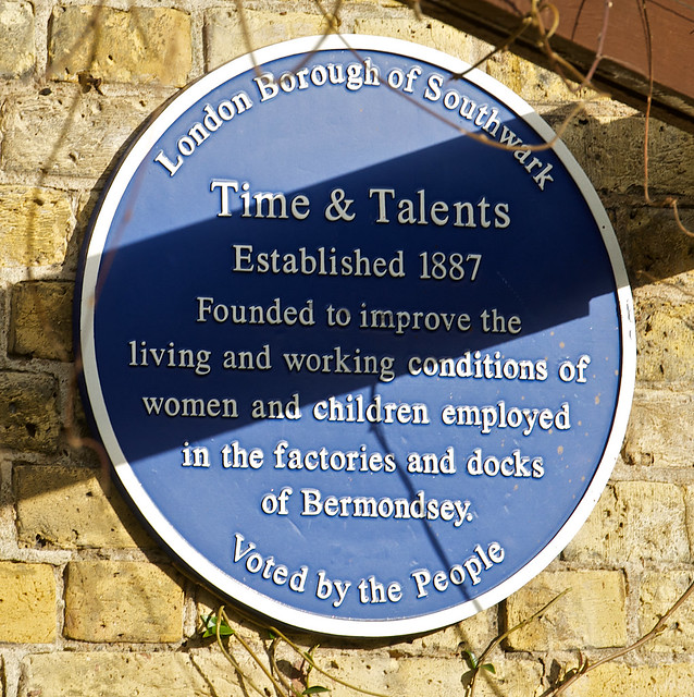 Time & Talents blue plaque - Time & Talents Established 1887 Founded to improve the living and working conditions of women and children employed in the factories and docks of Bermondsey.