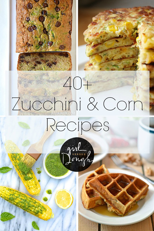 40+ Zucchini and Corn Recipes | girlversusdough.com