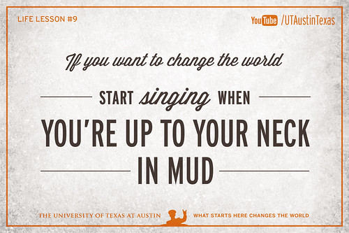 10 Life Lessons from Admiral William McRaven delivered during the 131st Spring Commencement at The University of Texas at Austin.If you want to change the world, start singing when you're up to your neck in mud.[Watch] youtu.be/yaQZFhrW0fU[Read] www.utexas.edu/news/2014/05/16/admiral-mcraven-commenceme...