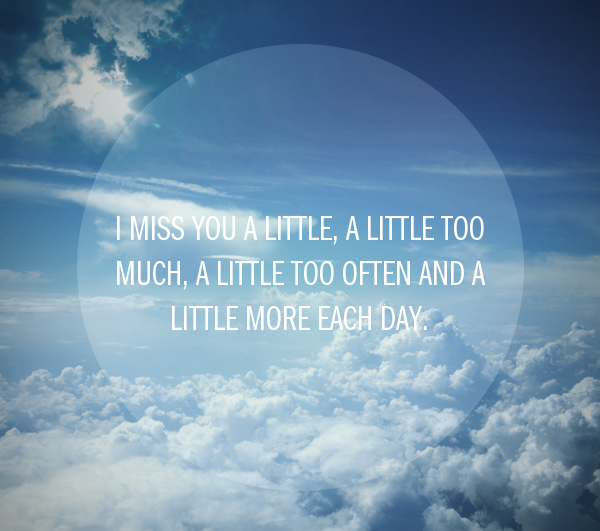 I miss you a little, a little too much, a little too often and a little more each day-quote-BrianMc