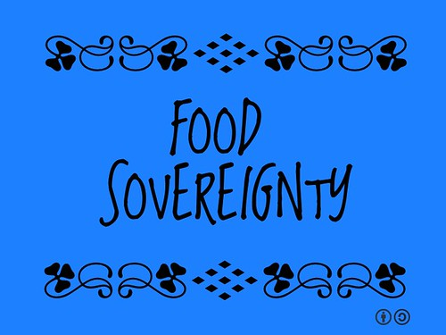 Buzzword Bingo: Food Sovereignty = System in which people have the opportunity to choose, create and manage their food supply from paddock to plate