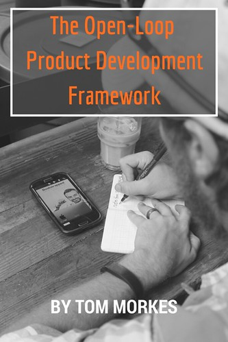 The Open Loop Product Development Framework by Tom Morkes