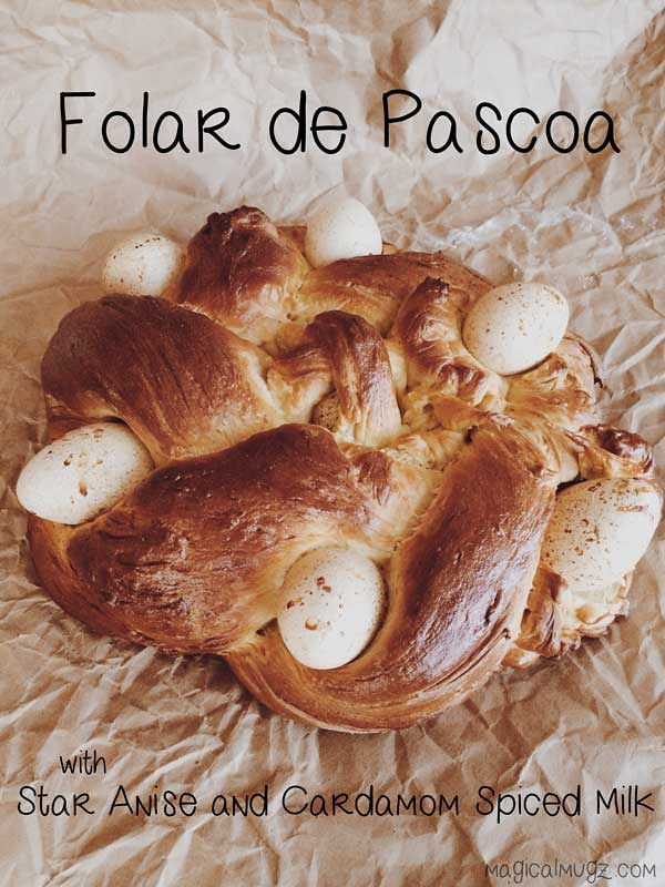 Folar de Pascoa with Star Anise and Cardamom Spiced Milk