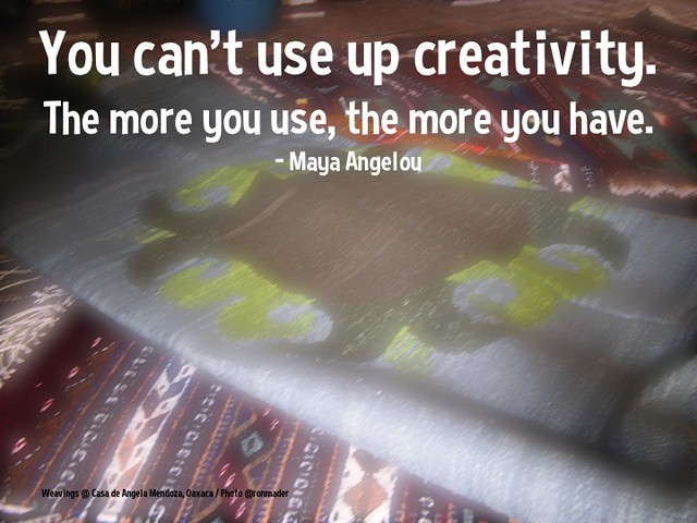 You can't use up creativity; the more you use, the more you have - Maya Angelou @QuoteResearch