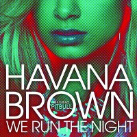 Havana Brown – We Run The Night (feat. Pitbull)