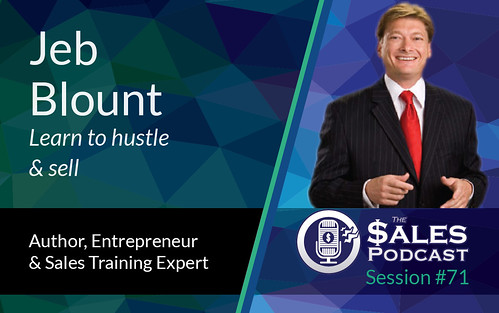 The Sales Podcast Jeb Blount Session 71