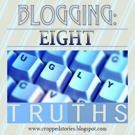Blogging - 8 Ugly Truths via Cropped Stories