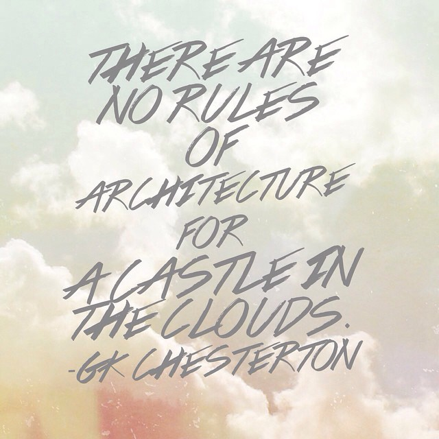 "A thought for Tuesday ~ ""There are no rules of architecture for a castle in the clouds"". GK Chesterton #favequote #wordswagapp"