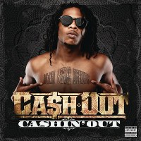 Ca$h Out – Cashin' Out
