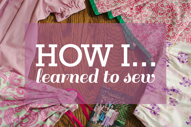 How I // Learned to Sew