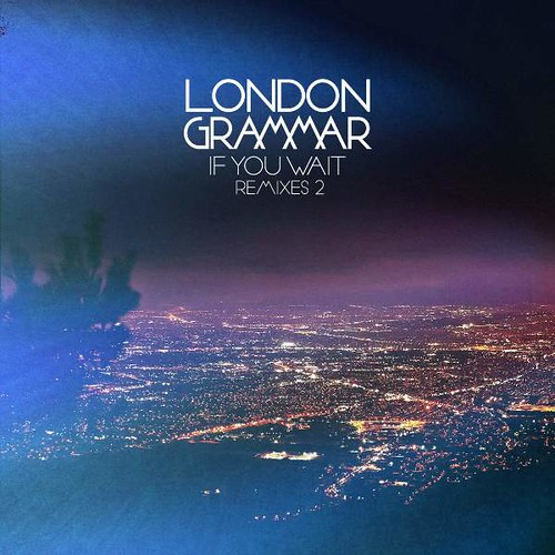 London Grammar - If You Wait (Remixes 2)