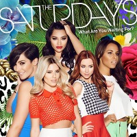 The Saturdays – What Are You Waiting For?