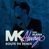 MK feat. Alana – Always (Route 94 Remix)
