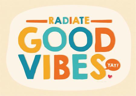 radiate good vibes