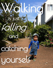 Walking is just falling and catching yourself