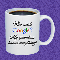 MUG Who needs Google - My Grandma knows everything