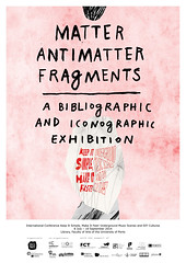 MATTER, ANTIMATTER and FRAGMENTS: a bibliographic and iconographic exhibition