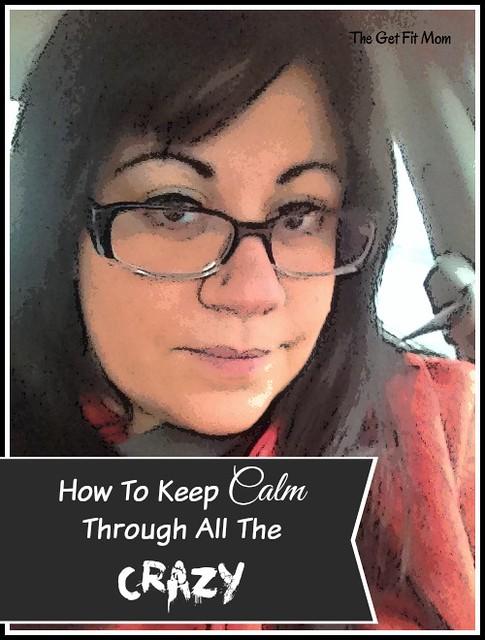 Keep Calm Through All the Crazy {Via} TheGetFitMom.com