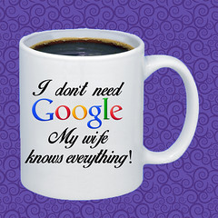 MUG I don't need Google - My wife knows everything