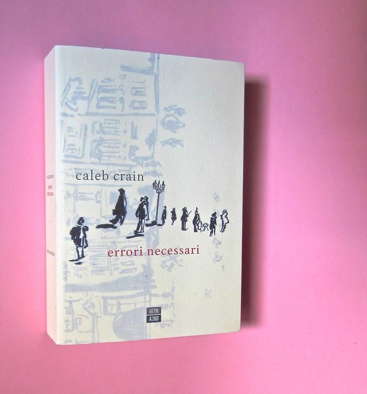 Errori necessari, di caleb Crain. 66thand2nd edizioni 2014. Progetto grafico: : Silvana Amato. Ill. alla cop.: P. d'Oltreppe. Dorso, copertina (part), 1