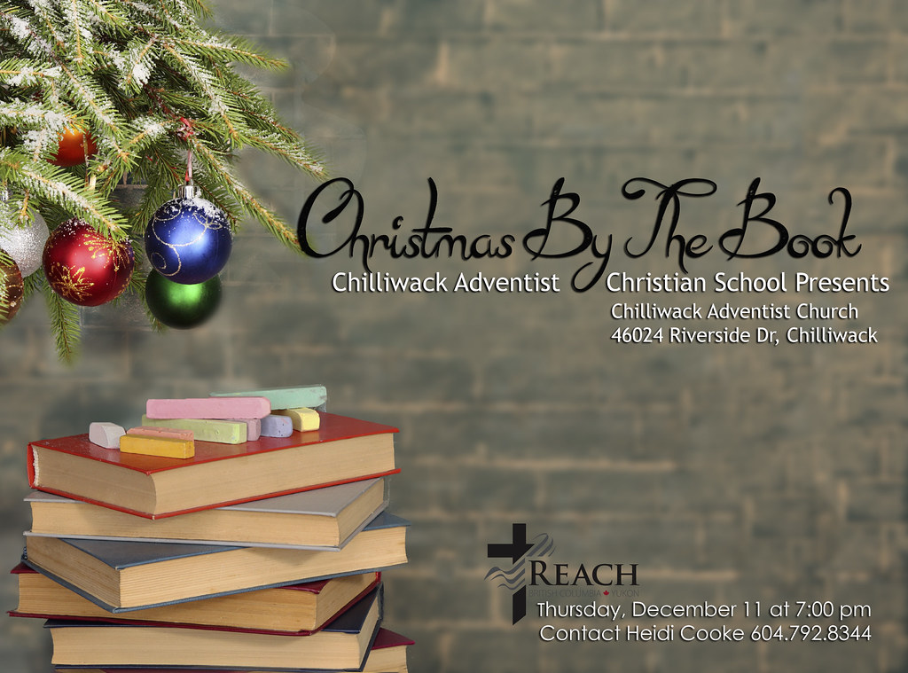 CHRISTMAS BY THE BOOK - CHILLIWACK ADVENTIST CHRISTIAN SCHOOL