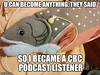 U can become anything, they said. So I became a CBC podcast listener
