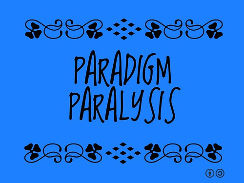 Buzzword Bingo: Paradigm Paralysis = Inability to see beyond current model of thinking