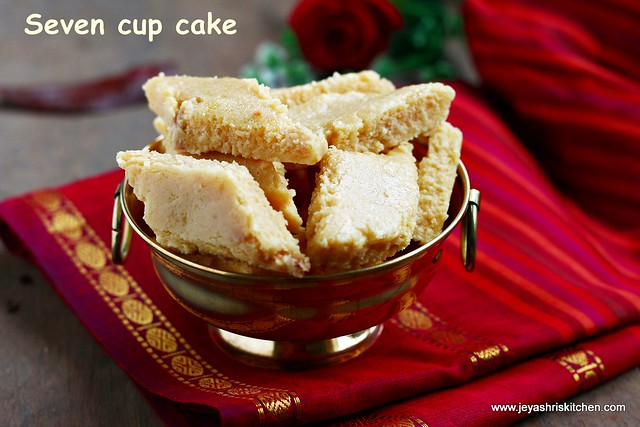 7 Cup Burfi Seven Cake Is An Easy Sweet Recipe And In Most Of The Houses It A Compulsory One For Diwali My Grandmother Also Does Every Time