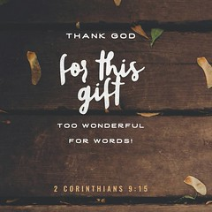 Thanks be to God for his inexpressible gift! 2 Corinthians 9:15 ESV