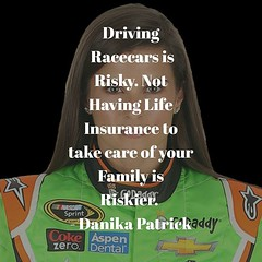 Driving Racecars is Risky. Not Having Life Insurance to take care of your Family is Riskier.  - Danika Patrick http://buff.ly/2fmZ7lu