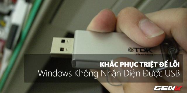 Khắc phục triệt để lỗi Windows không nhận diện được thiết bị USB