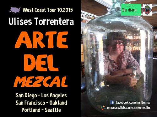 Arte del Mezcal: West Coast Tour of Ulises Torrentera 10.2015 @UlisesTorrenter @Insitumezcal @WahakaMezcal