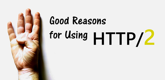 4 Good Reasons for Using HTTP/2