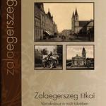 Zalaegerszeg titkai, Városkalauz a múlt tükrében 2015_1, Zala megye/county, Hungary