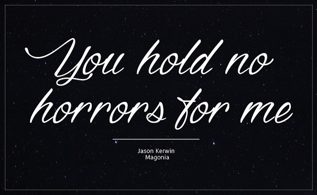 You Hold No Horrors For Me - Jason Kerwin - Magonia quote
