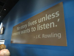 'No story lives unless someone wants to listen.' –J.K. Rowling