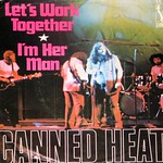 "CANNED HEAT Let's Work Together / I'm her Man 7"" Single"