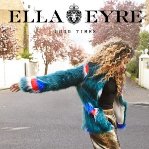 Ella Eyre – Good Times