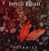 """ALTARISE """"Impulse Release"""""""