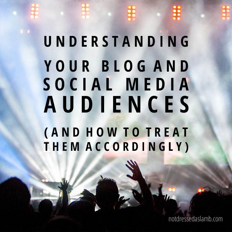 Understanding Your Blog and Social Media Audiences (and How to Treat Them Accordingly) | Not Dressed As Lamb