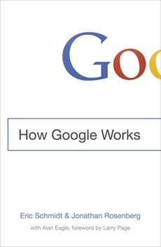 'How Google Works' by Eric Schmidt and Jonathan Rosenberg