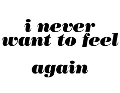 i never want to feel again